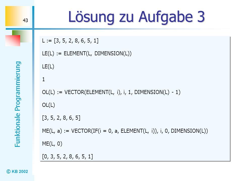 Lösung zu Aufgabe 3 L := [3, 5, 2, 8, 6, 5, 1]